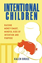 Intentional Children: Raising Money-Smart, Mindful Kids of Intention and Purpose Paperback