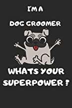 I'm A Dog Groomer What's Your Superpower: 6x9 notebook lined journal 120 writing page man,woman funny gift  dog lovers thank you birthday