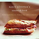 Nancy Silverton s Sandwich Book: The Best Sandwiches Ever--from Thursday Nights at Campanile: A Cookbook