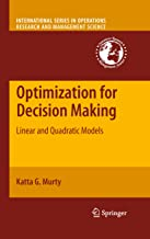 Optimization for Decision Making: Linear and Quadratic Models (International Series in Operations Research & Management Science Book 137)