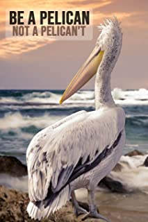 Be a Pelican Not a Pelican't: Lovely Pelican Journal / Notebook / Diary, Unique Birds Gift For Kids And Adults (Lined, 6