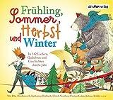 Frühling, Sommer, Herbst und Winter.: In 142 Liedern, Gedichten und Geschichten durchs Jahr