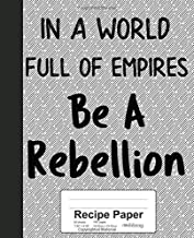 Recipe Paper: In a World Full of Empires Be A Rebellion Book (Weezag Recipe Paper Notebook)