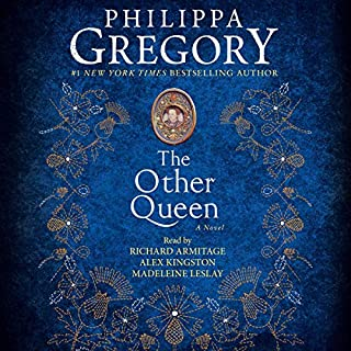 The Other Queen     A Novel (The Plantagenet and Tudor Novels)              By:                                                                                                                                 Philippa Gregory                               Narrated by:                                                                                                                                 Richard Armitage,                                                                                        Alex Kingston,                                                                                        Madeleine Leslay                      Length: 16 hrs and 31 mins     Not rated yet     Overall 0.0