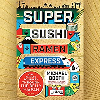 Super Sushi Ramen Express     One Family's Journey Through the Belly of Japan              Written by:                                                                                                                                 Michael Booth                               Narrated by:                                                                                                                                 Ralph Lister                      Length: 10 hrs and 9 mins     4 ratings     Overall 4.8