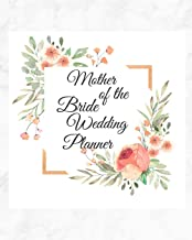 Mother of the Bride Wedding Planner: Stylish Marble Floral Bride Groom Wedding Engagement Planning Budget Organizer Journal | Checklist Seating Worksheets Calendars Notes| 8x10 100 Pages White Paper