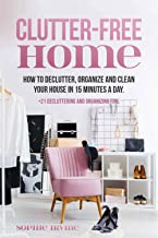Clutter-Free Home: How to Declutter, Organize and Clean Your House in 15 Minutes a Day. +21 Decluttering and Organizing Tips. (English Edition)