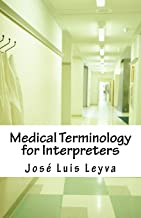 Medical Terminology for Interpreters: Essential English-Spanish MEDICAL Terms