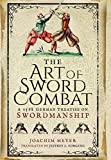 Art of Sword Combat: 1568 German Treatise on Swordmanship: A 1568 German Treatise on Swordmanship - Joachim Meyer