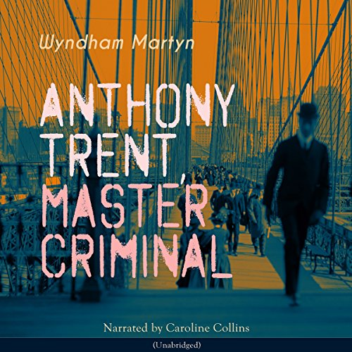 Anthony Trent, Master Criminal (Anthony Trent 1) audiobook cover art