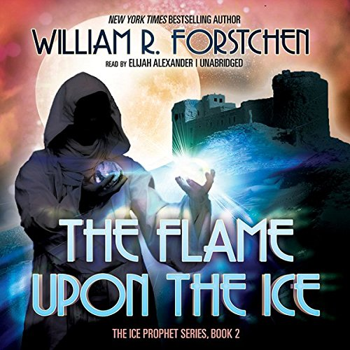 The Flame upon the Ice                   By:                                                                                                                                 William R. Forstchen                               Narrated by:                                                                                                                                 Elijah Alexander                      Length: 10 hrs and 27 mins     Not rated yet     Overall 0.0
