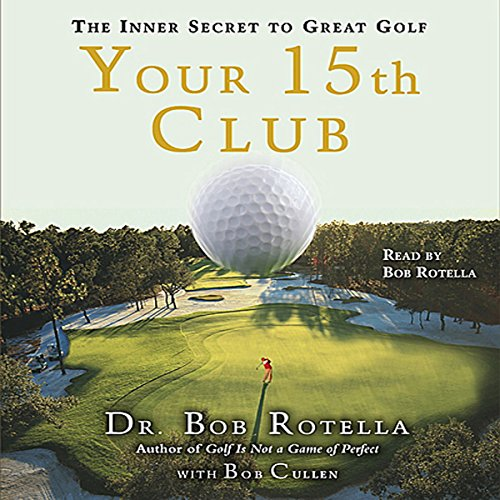 Your 15th Club     The Inner Secret to Great Golf              By:                                                                                                                                 Dr. Bob Rotella Dr.,                                                                                        Bob Cullen                               Narrated by:                                                                                                                                 Dr. Bob Rotella Dr.                      Length: 2 hrs and 13 mins     133 ratings     Overall 4.5