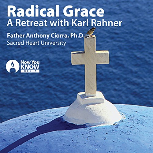 Radical Grace: A Retreat with Karl Rahner audiobook cover art