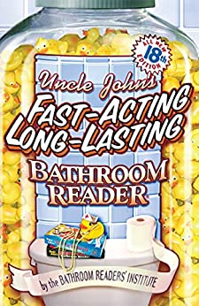 Uncle John's Fast-Acting, Long-Lasting Bathroom Reader (Uncle John's Bathroom Reader Annual Book 18) by [Bathroom Readers' Institute]