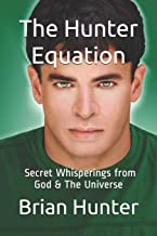 The Hunter Equation: Secret Whisperings From God & The Universe