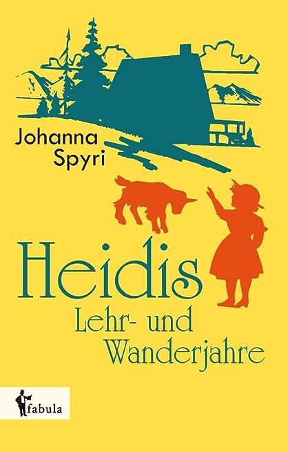 Heidis Lehr- und Wanderjahre (German Edition)