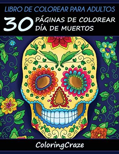 Libro de Colorear para Adultos: 30 Páginas de Colorear Día de Muertos: 1 (Colección Día de Muertos)