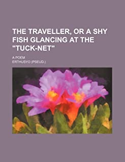 "The Traveller, or a Shy Fish Glancing at the ""Tuck-Net""; A Poem"