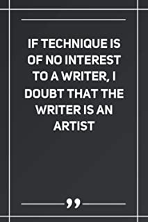 If Technique Is Of No Interest To A Writer, I Doubt That The Writer Is An Artist: Wide Ruled Lined Paper Notebook | Gradie...