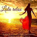 Lola Relax – Relajación, Bienestar y Alegría con Canciones Relajantes para todo el Verano