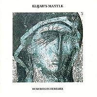 Remedies in Heresies by Elijah's Mantle (1997-04-15)