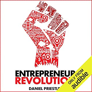 Entrepreneur Revolution      How to Develop Your Enterpreneurial Mindset and Start a Business That Works               By:                                                                                                                                 Daniel Priestley                               Narrated by:                                                                                                                                 Glen McCready                      Length: 5 hrs and 5 mins     903 ratings     Overall 4.6