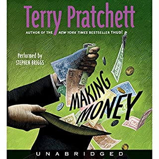 Making Money                   By:                                                                                                                                 Terry Pratchett                               Narrated by:                                                                                                                                 Stephen Briggs                      Length: 11 hrs and 4 mins     2,674 ratings     Overall 4.7