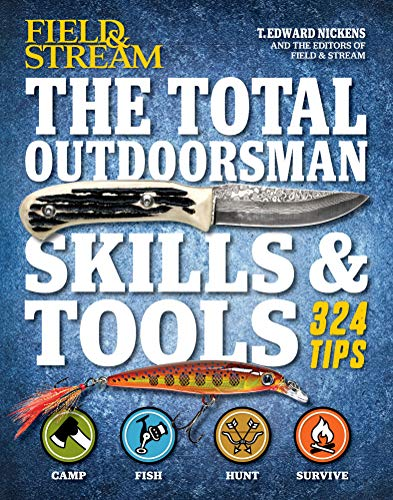 The Total Outdoorsman Skills & Tools: 324 Tips (Field & Stream) by [T. Edward Nickens, The Editors of Field & Stream]