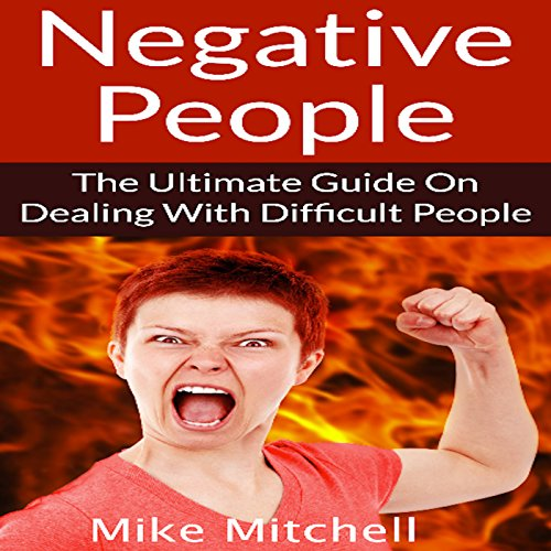 Negative People: The Ultimate Guide on Dealing with Difficult People audiobook cover art