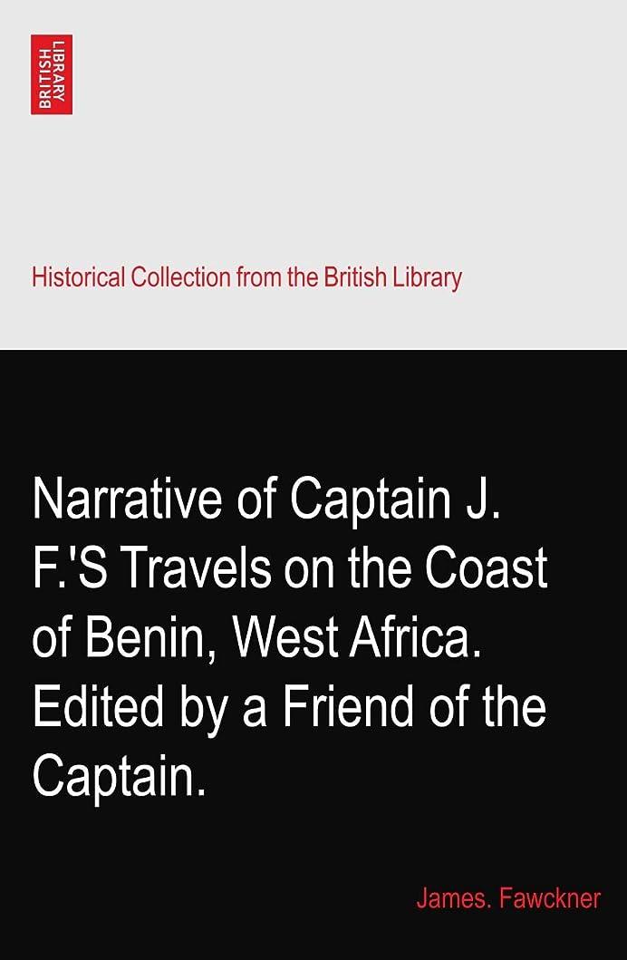 三腐敗振る舞うNarrative of Captain J. F.'S Travels on the Coast of Benin, West Africa. Edited by a Friend of the Captain.