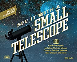 Image: See It with a Small Telescope: 101 Cosmic Wonders Including Planets, Moons, Comets, Galaxies, Nebulae, Star Clusters and More 1st Edition | Paperback: 208 pages | by Will Kalif (Author). Publisher: Ulysses Press; 1st edition (December 26, 2017)
