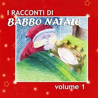 I racconti di Babbo Natale 1                   Di:                                                                                                                                 Paola Ergi                               Letto da:                                                                                                                                 Narratori Vari                      Durata:  14 min     8 recensioni     Totali 4,5