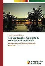Pós Graduação, Ambiente & Populações Ribeirinhas: A Práxis De Uma Ciência Solidária na Amazônia (Portuguese Edition)