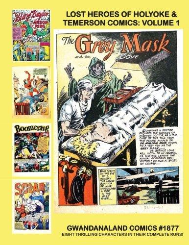 Lost Heroes Of Holyoke & Temerson Comics: Volume 1: Gwandanaland Comics #1877 -- Starring Eight Short-Lived Stars Of The Golden Age: Blaze Baylor, ... Gargoyle, Solar Master Of Magic, and more!