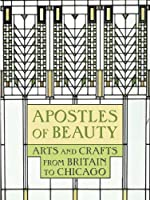 Apostles of Beauty: Arts and Crafts from Britain to Chicago (Art Institute of Chicago)