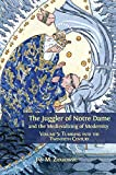 The Juggler of Notre Dame and the Medievalizing of Modernity: Volume 5: Tumbling into the Twentieth Century - Jan M. Ziolkowski