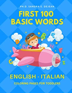 First 100 Basic Words English - Italian Coloring Pages for Toddlers: Fun Play and Learn full vocabulary for kids, babies, preschoolers, grade students ... read common sight word lists with card games