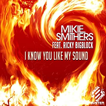 I Know You Like My Sound (feat. Ricky Bigblock)
