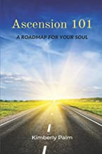 Ascension 101: A Roadmap For Your Soul