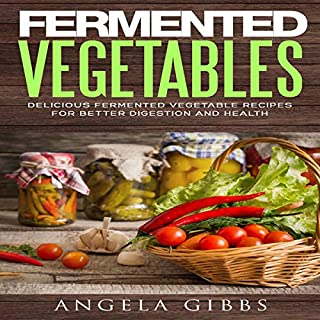 Fermented Vegetables     Delicious Fermented Vegetable Recipes for Better Digestion and Health              By:                                                                                                                                 Angela Gibbs                               Narrated by:                                                                                                                                 Jackie Marie                      Length: 36 mins     Not rated yet     Overall 0.0