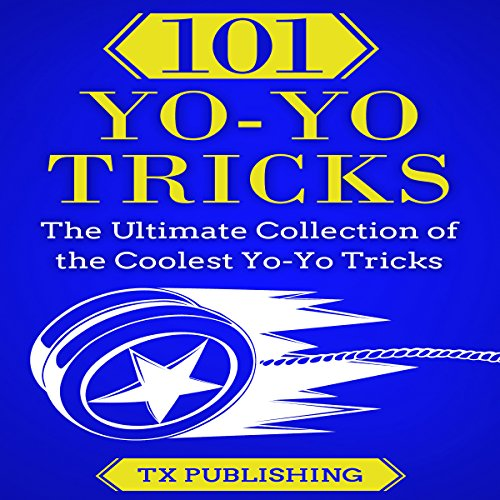 101 Yo-Yo Tricks: The Ultimate Collection of the Coolest Yo-Yo Tricks audiobook cover art