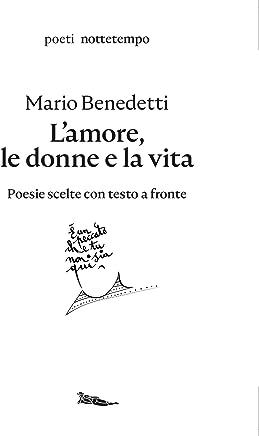 Lamore, le donne e la vita: Poesie scelte con testo a fronte (Poesia)