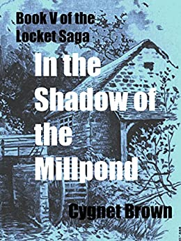 In the Shadow of the Mill Pond: Book V of the Locket Saga by [Cygnet Brown]