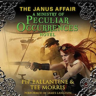 The Janus Affair     A Ministry of Peculiar Occurrences Novel, Book 2              By:                                                                                                                                 Pip Ballantine,                                                                                        Tee Morris                               Narrated by:                                                                                                                                 James Langton                      Length: 14 hrs and 6 mins     79 ratings     Overall 4.4