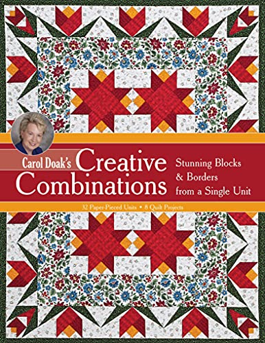 Carol Doak's Creative Combinations: Stunning Blocks & Borders from a Single Unit - Paper-Pieced Units - Quilt Projects