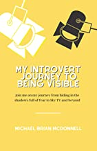 My Introvert Journey To Being Visible: Join me on my journey from hiding in the shadows full of fear to Sky TV and beyond