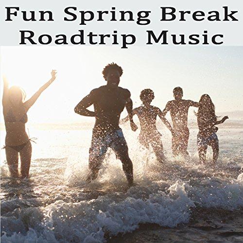 Fun Spring Break Roadtrip Music