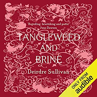 Tangleweed and Brine                   By:                                                                                                                                 Deirdre Sullivan                               Narrated by:                                                                                                                                 Aoife McMahon                      Length: 4 hrs and 40 mins     Not rated yet     Overall 0.0