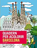 Quadern per acolorir Barcelona: Més de 80 imatges de Barcelona per acolorir amb llapis o pinzells!