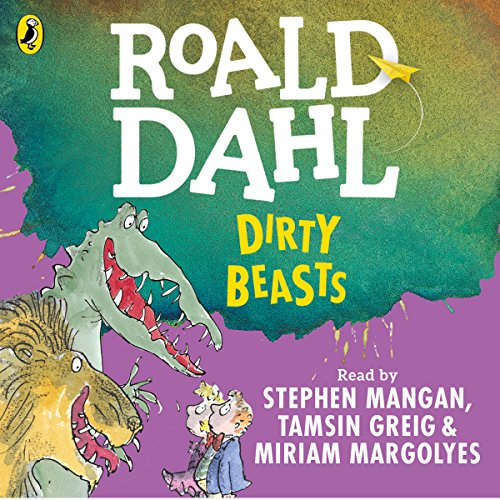 Dirty Beasts                   Written by:                                                                                                                                 Roald Dahl,                                                                                        Quentin Blake - illustrator                               Narrated by:                                                                                                                                 Miriam Margolyes,                                                                                        Stephen Mangan,                                                                                        Tamsin Greig                      Length: 34 mins     2 ratings     Overall 3.5